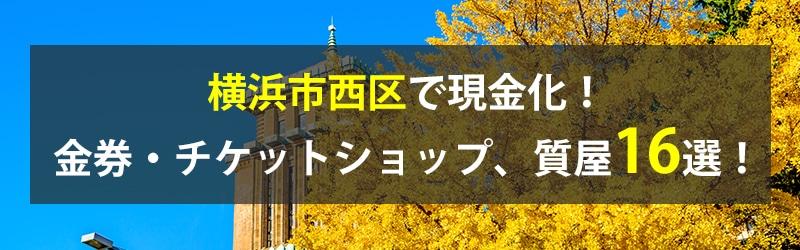 横浜市西区で現金化!横浜市西区の金券・チケットショップ、質屋16選!